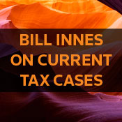 Bill Innes on Current Tax Cases